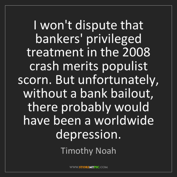 Timothy Noah: I won't dispute that bankers' privileged treatment in...