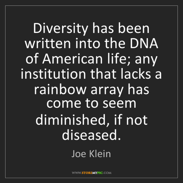 Joe Klein: Diversity has been written into the DNA of American life;...