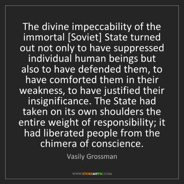 Vasily Grossman: The divine impeccability of the immortal [Soviet] State...