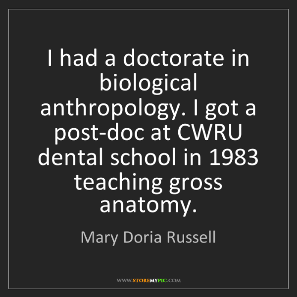 Mary Doria Russell: I had a doctorate in biological anthropology. I got a...