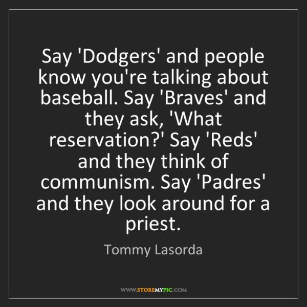 Tommy Lasorda: Say 'Dodgers' and people know you're talking about baseball....
