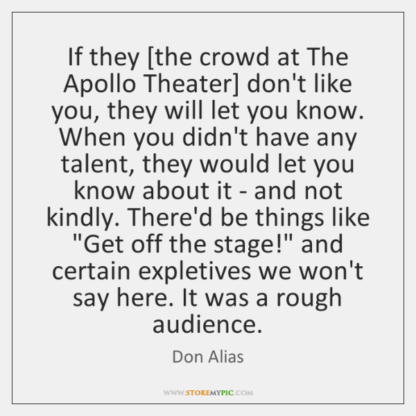 If they [the crowd at The Apollo Theater] don't like you, they ...