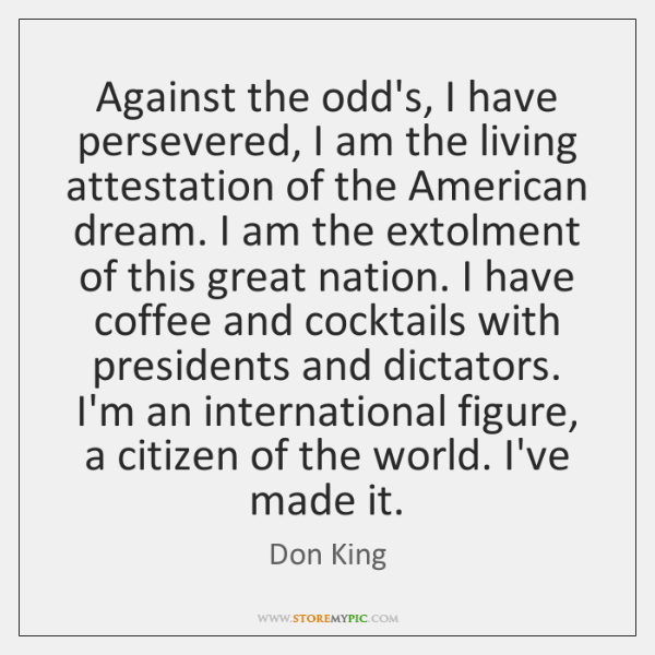 Against the odd's, I have persevered, I am the living attestation of ...