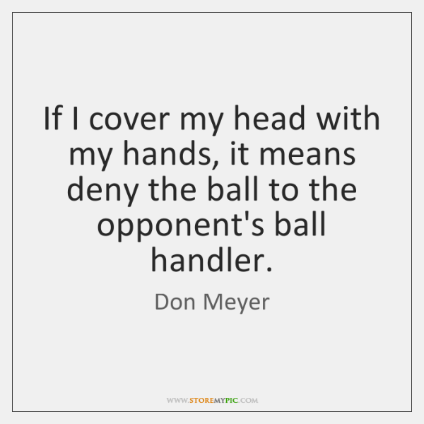 If I cover my head with my hands, it means deny the ...