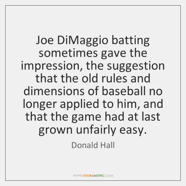 Joe DiMaggio batting sometimes gave the impression, the suggestion that the old ...