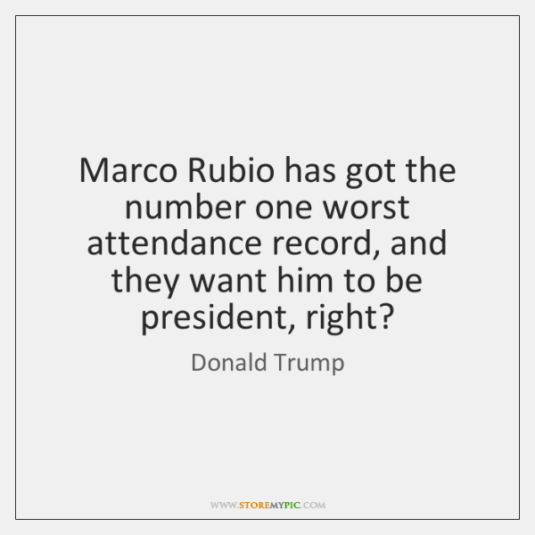 Marco Rubio has got the number one worst attendance record, and they ...