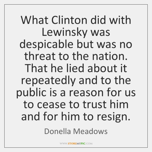 What Clinton did with Lewinsky was despicable but was no threat to ...