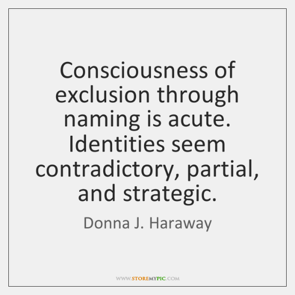 Consciousness of exclusion through naming is acute. Identities seem contradictory, partial, and ...