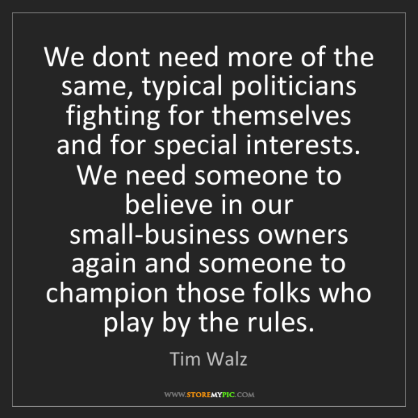 Tim Walz: We dont need more of the same, typical politicians fighting...