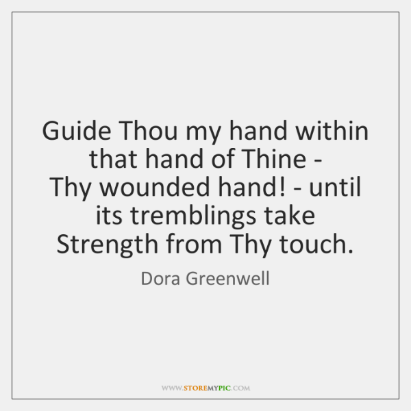 Guide Thou my hand within that hand of Thine -   Thy wounded ...