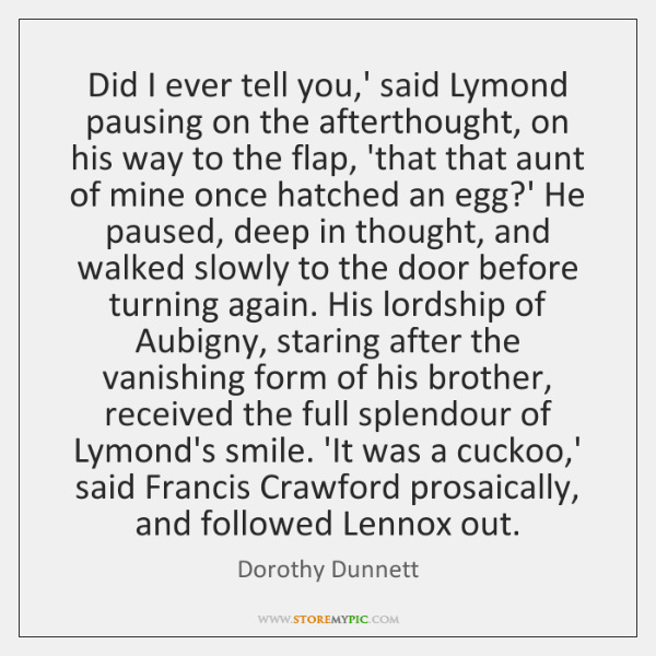 Did I ever tell you,' said Lymond pausing on the afterthought, ...