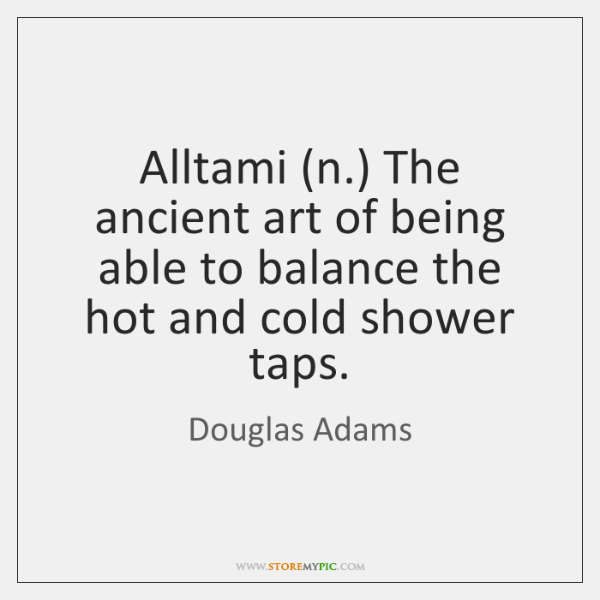 Alltami (n.) The ancient art of being able to balance the hot ...