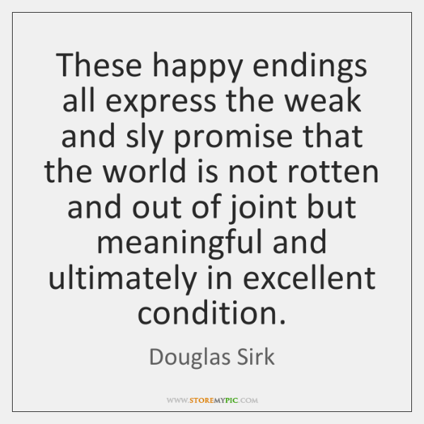 These happy endings all express the weak and sly promise that the ...