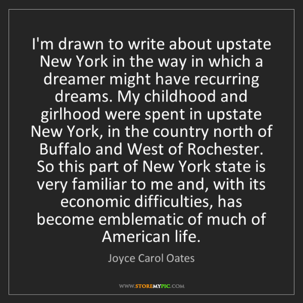 Joyce Carol Oates: I'm drawn to write about upstate New York in the way...