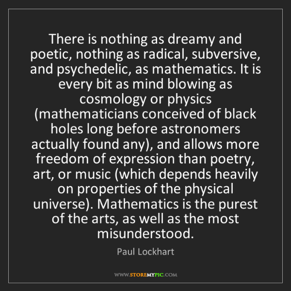 Paul Lockhart: There is nothing as dreamy and poetic, nothing as radical,...
