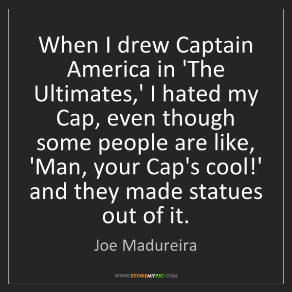 Joe Madureira: When I drew Captain America in 'The Ultimates,' I hated...