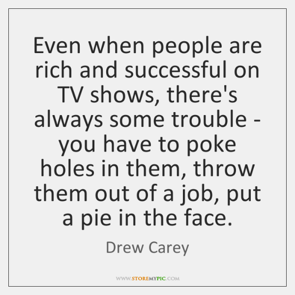 Even when people are rich and successful on TV shows, there's always ...