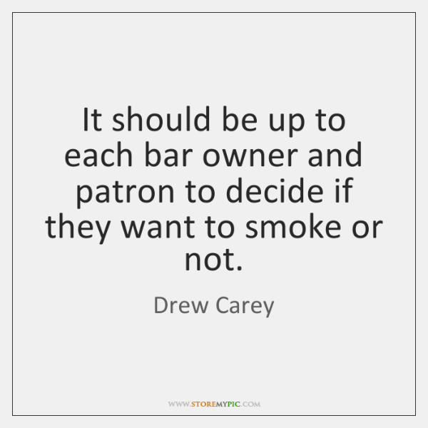 It should be up to each bar owner and patron to decide ...