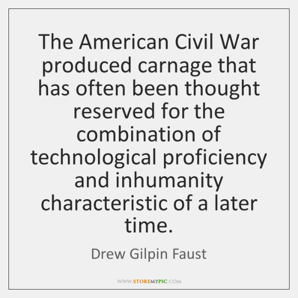 The American Civil War produced carnage that has often been thought reserved ...