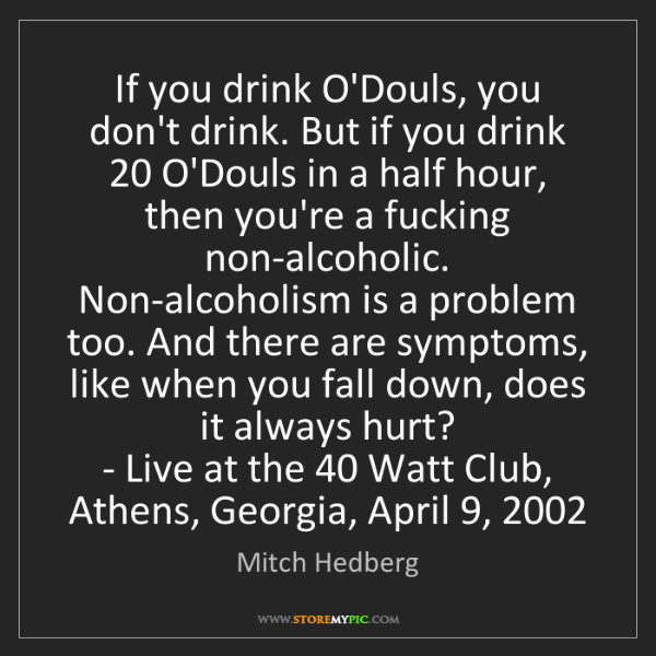 Mitch Hedberg: If you drink O'Douls, you don't drink. But if you drink...