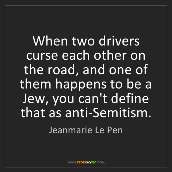 Jeanmarie Le Pen: When two drivers curse each other on the road, and one...
