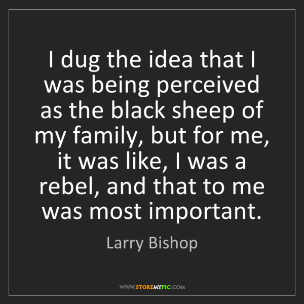 Larry Bishop: I dug the idea that I was being perceived as the black...