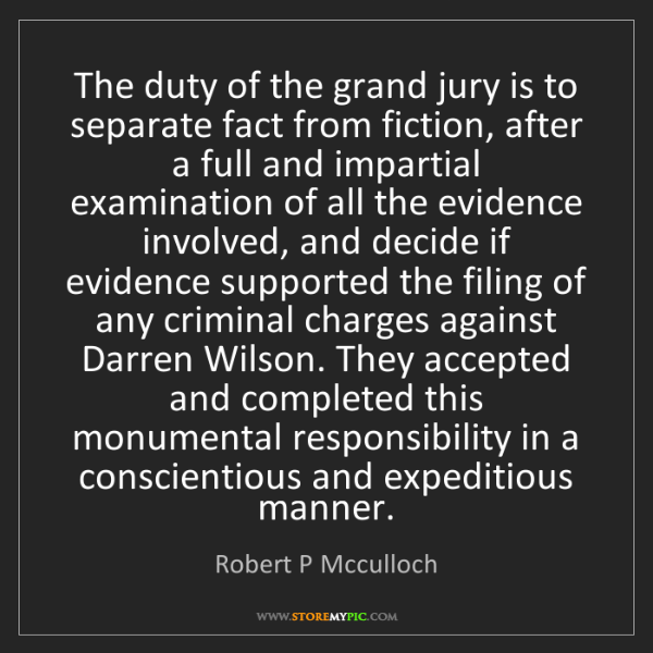 Robert P Mcculloch: The duty of the grand jury is to separate fact from fiction,...