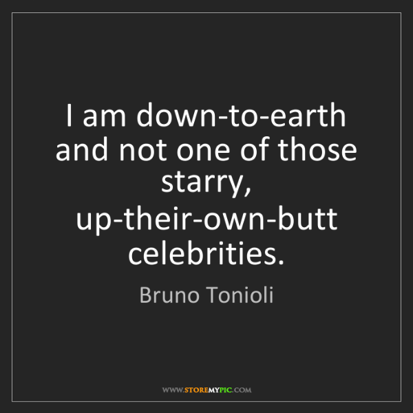 Bruno Tonioli: I am down-to-earth and not one of those starry, up-their-own-butt...