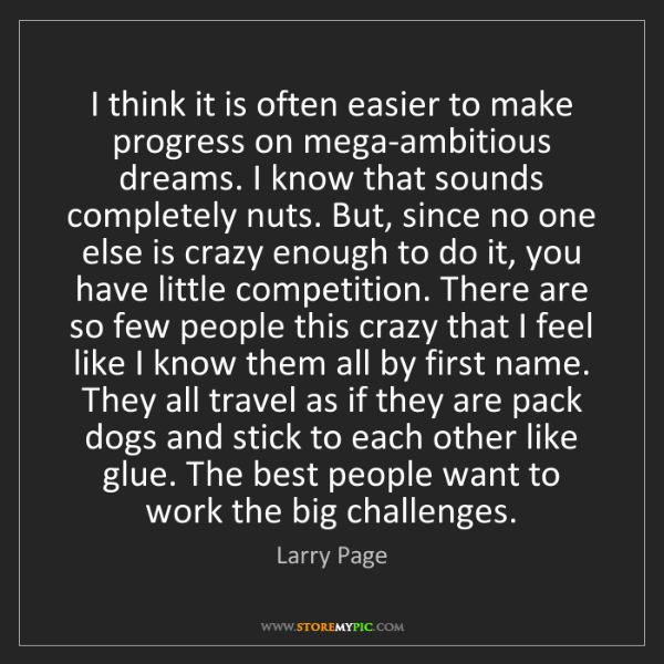 Larry Page: I think it is often easier to make progress on mega-ambitious...