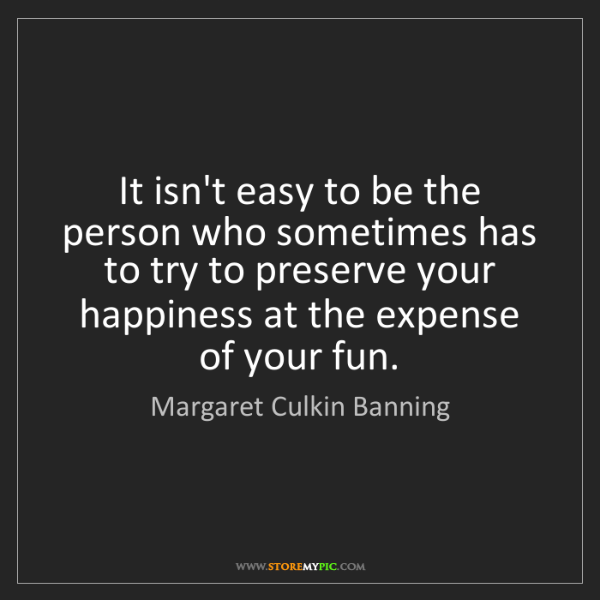 Margaret Culkin Banning: It isn't easy to be the person who sometimes has to try...