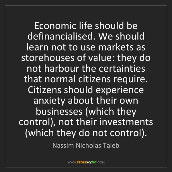 Nassim Nicholas Taleb: Economic life should be definancialised. We should learn...
