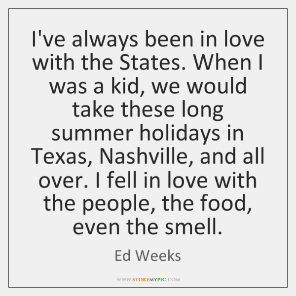I've always been in love with the States. When I was a ...
