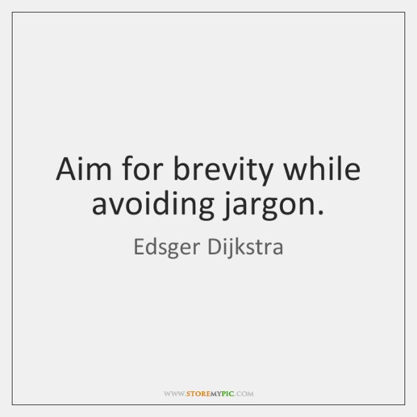 Aim for brevity while avoiding jargon.