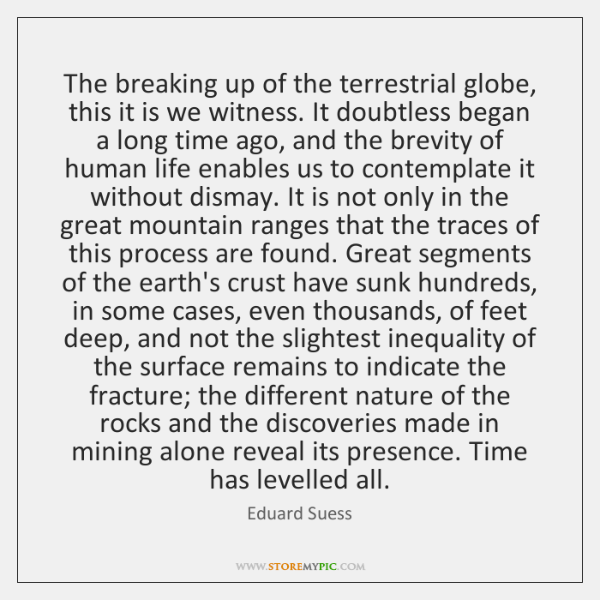 The breaking up of the terrestrial globe, this it is we witness. ...
