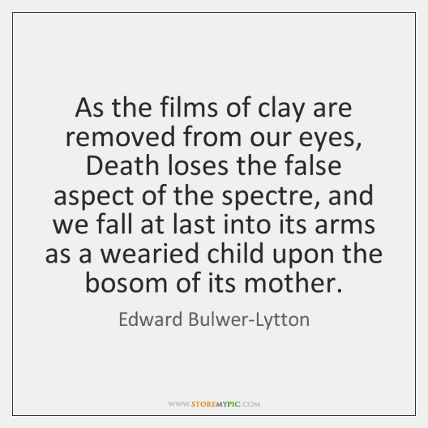 As the films of clay are removed from our eyes, Death loses ...