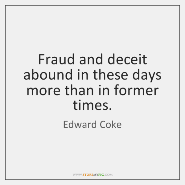 Fraud and deceit abound in these days more than in former times.
