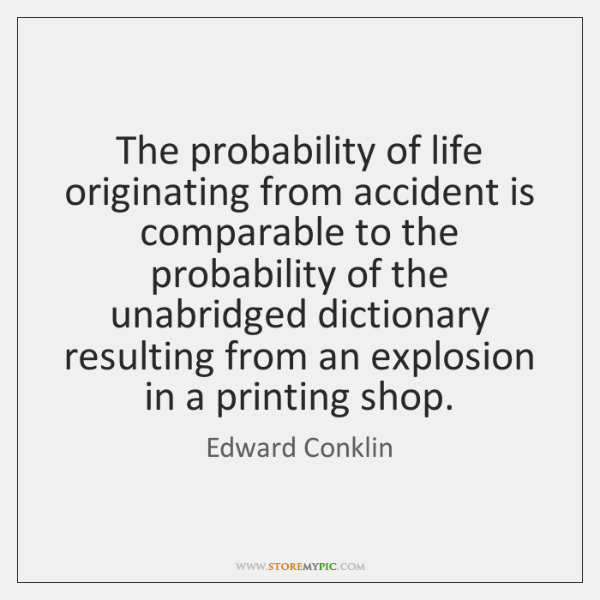 The probability of life originating from accident is comparable to the probability ...