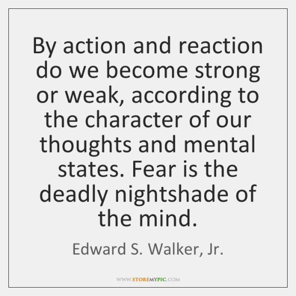 By action and reaction do we become strong or weak, according to ...