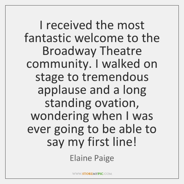I received the most fantastic welcome to the Broadway Theatre community. I ...