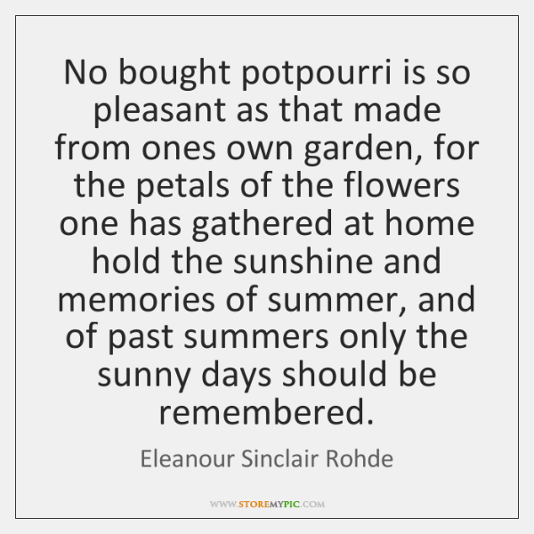 No bought potpourri is so pleasant as that made from ones own ...