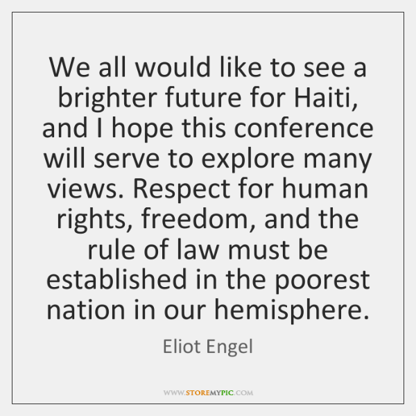 We all would like to see a brighter future for Haiti, and ...