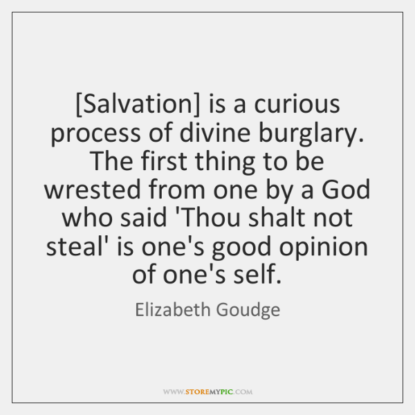 [Salvation] is a curious process of divine burglary. The first thing to ...