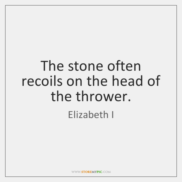 The stone often recoils on the head of the thrower.