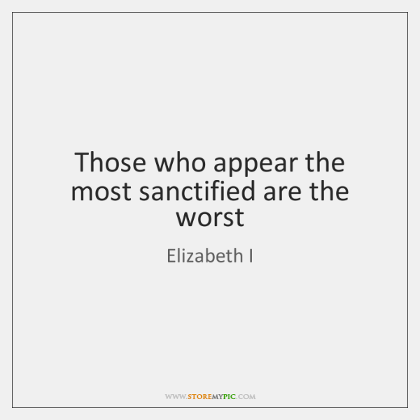 Those who appear the most sanctified are the worst