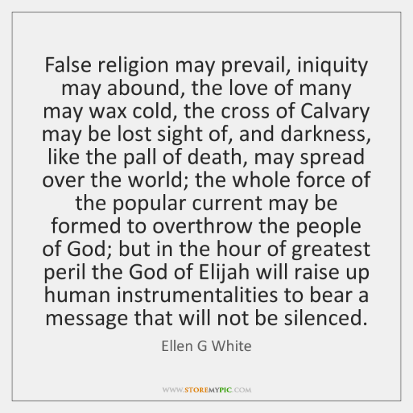 False religion may prevail, iniquity may abound, the love of many may ...