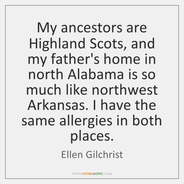 My ancestors are Highland Scots, and my father's home in north Alabama ...
