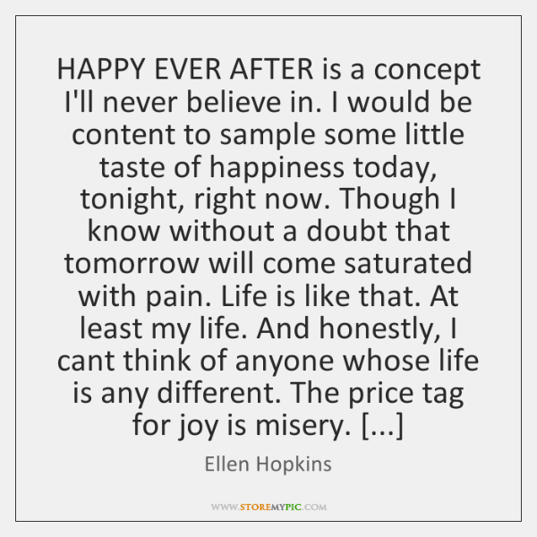 HAPPY EVER AFTER is a concept I'll never believe in. I would ...