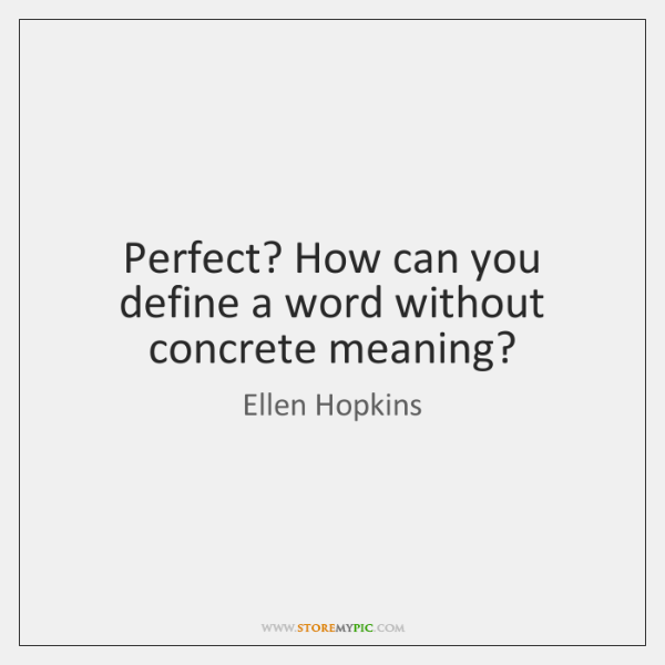 Perfect? How can you define a word without concrete meaning?