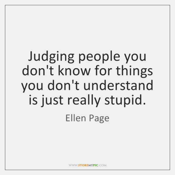Judging People You Dont Know For Things You Dont Understand Is