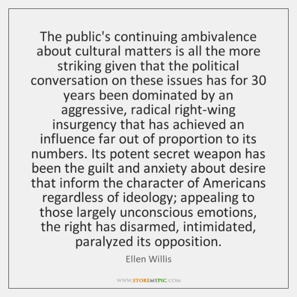 The public's continuing ambivalence about cultural matters is all the more striking ...